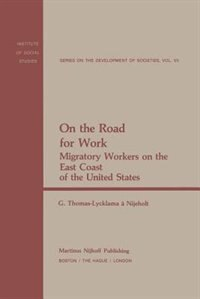 On the Road for Work: Migratory Workers on the East Coast of the United States by G. Thomas-Lycklama-Nijeholt