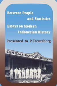 Between People And Statistics: Essays On Modern Indonesian History Presented To P. Creutzberg by Francien Van Anrooij