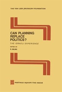 Can Planning Replace Politics?: The Israeli Experience by R. Bilski