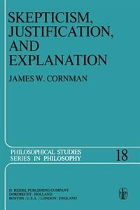 Skepticism, Justification, and Explanation by E. Cornman