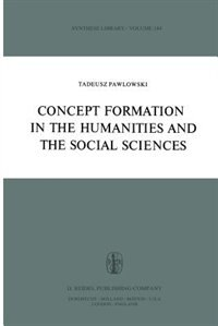 Concept Formation in the Humanities and the Social Sciences by T. Pawlowski