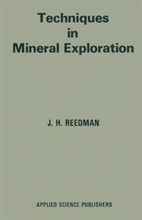 Techniques In Mineral Exploration by J.h. Reedman