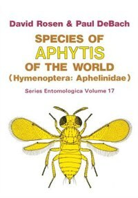 Species of Aphytis of the World: Hymenoptera: Aphelinidae by David Rosen