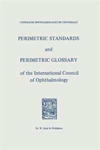 Perimetric Standards and Perimetric Glossary: of the International Council of Ophthalmology by Concilium Ophthalmologicum Universale