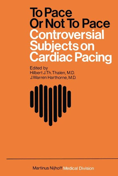 To Pace or not to Pace: Controversial Subjects in Cardiac Pacing by Hilbert J.Th. Thalen