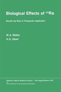 Biological Effects of 224Ra: Benefit and Risk of Therapeutic Application Proceedings of the Second Symposium at Neuherberg/Münch by W.A. Müller