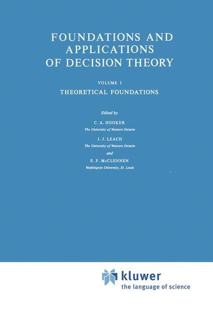 Foundations and Applications of Decision Theory: Volume I Theoretical Foundations by C.a. Hooker