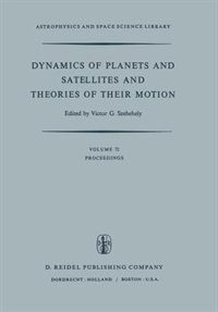 Dynamics of Planets and Satellites and Theories of Their Motion: Proceedings of the 41st Colloquium of the International Astronomical Union Held in Cambridge, Engla by V.G. Szebehely