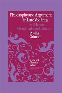 Philosophy and Argument in Late Vedanta: Sri Har?a's Kha??anakha??akhadya by P.E. Granoff