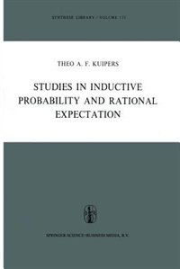 Studies in Inductive Probability and Rational Expectation by Theo A.F. Kuipers
