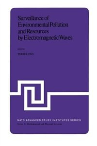 Surveillance of Environmental Pollution and Resources by Electromagnetic Waves: Proceedings of the NATO Advanced Study Institute held in Spåtind, Norway, 9-19 April, 1978 by T. Lund