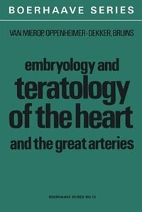 Embryology and Teratology of the Heart and the Great Arteries: Conducting System; Transposition of the Great Arteries; Ductus Arteriosus by L.H.S. van Mierop