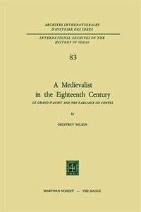 A Medievalist in the Eighteenth Century: Le Grand d'Aussy and the Fabliaux ou Contes by Geoffrey Wilson