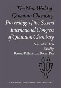 The New World of Quantum Chemistry: Proceedings of the Second International Congress of Quantum Chemistry Held at New Orleans, U.S.A., by A. Pullman