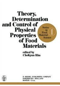 Theory, Determination and Control of Physical Properties of Food Materials by Cho-Kyun Rha