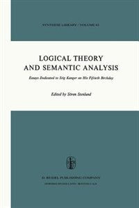 Logical Theory and Semantic Analysis: Essays Dedicated to STIG KANGER on His Fiftieth Birthday by S. Stenlund