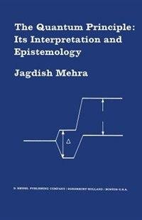 The Quantum Principle: Its Interpretation and Epistemology