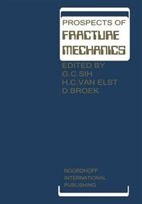 Prospects of Fracture Mechanics: Held at Delft University of Technology, The Netherlands June 24-28, 1974 by George C. Sih