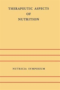 Therapeutic Aspects of Nutrition: Groningen 9-11 May 1973 by J.H.P. Jonxis