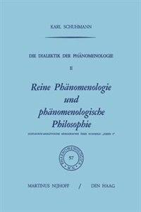 Die Dialektik der Phänomenologie II: Reine Phänomenologie und phänomenologische Philosophie Historisch-Analytische Monographie über Huss by Karl Schuhmann
