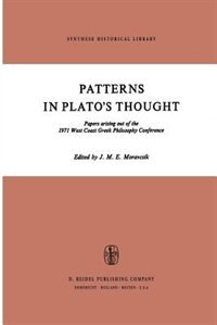 Patterns in Plato's Thought: Papers arising out of the 1971 West Coast Greek Philosophy Conference by J.M.E. Moravcsik