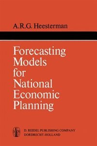 Forecasting Models For National Economic Planning by Aaart R. Heesterman