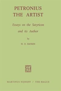 Petronius the Artist: Essays on the Satyricon and its Author by H.D. Rankin