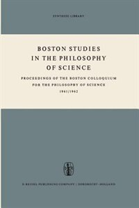 Boston Studies in the Philosophy of Science: Proceedings of the Boston Colloquium for the Philosophy of Science 1961/1962 by Marx W. Wartofsky
