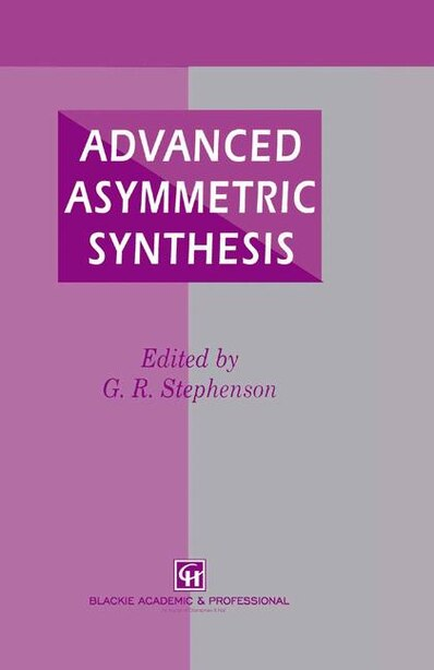 Advanced Asymmetric Synthesis: State-of-the-art and future trends in feature technology by G.r. Stephenson