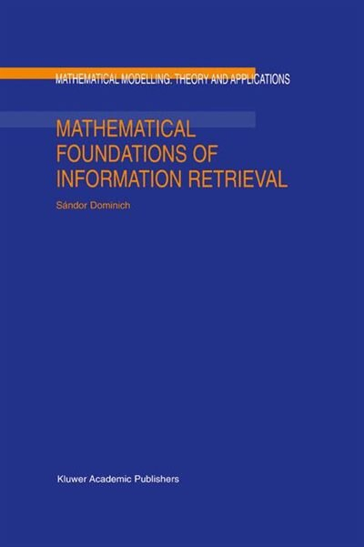 Mathematical Foundations of Information Retrieval by S. Dominich