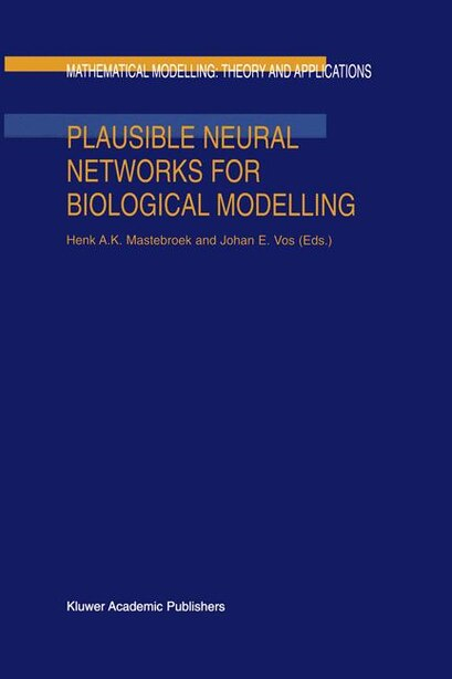 Plausible Neural Networks for Biological Modelling by H.A. Mastebroek