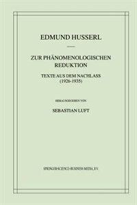 Zur Phänomenologischen Reduktion: Texte aus dem Nachlass (1926-1935)