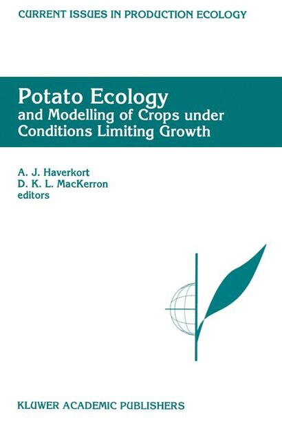 Potato Ecology And modelling of crops under conditions limiting growth: Proceedings of the Second International Potato Modeling Conference, held in Wageningen 17-19 May, 1 by A.J. Haverkort