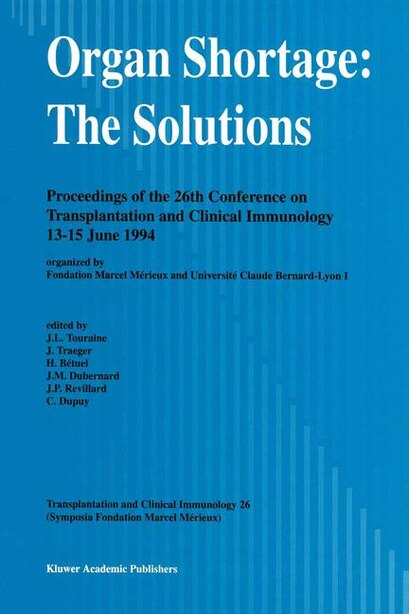 Organ Shortage: The Solutions: Proceedings Of The 26th Conference On Transplantation And Clinical Immunology, 13-15 by J.-L. Touraine