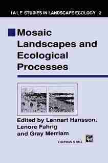 Mosaic Landscapes and Ecological Processes by L. Hansson