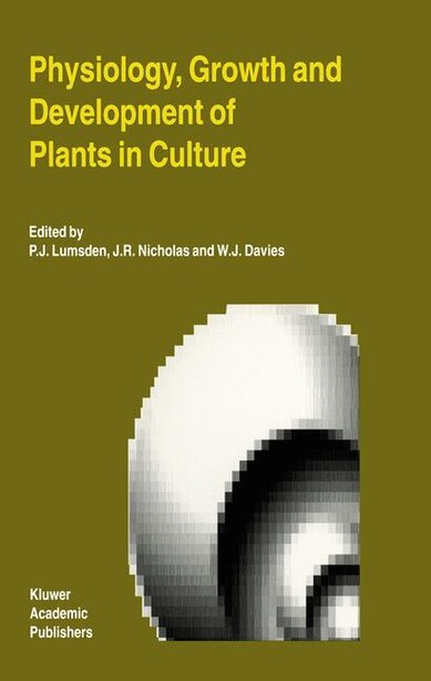 Physiology, Growth and Development of Plants in Culture by P.J. Lumsden