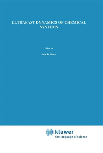 Ultrafast Dynamics of Chemical Systems by J.D. Simon