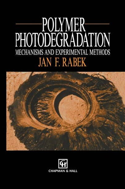 Polymer Photodegradation: Mechanisms and experimental methods by J.f. Rabek
