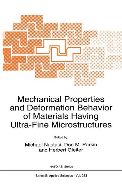 Mechanical Properties and Deformation Behavior of Materials Having Ultra-Fine Microstructures by M. Nastasi
