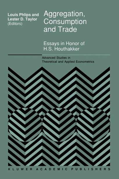 Aggregation, Consumption and Trade: Essays in Honor of H.S. Houthakker by L. Phlips