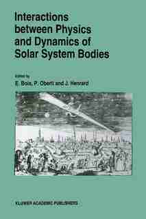 Interactions Between Physics and Dynamics of Solar System Bodies: Proceedings Of The International Astronomical Symposium Held In Pleneuf-val-andre (france) From Jun by E. Bois