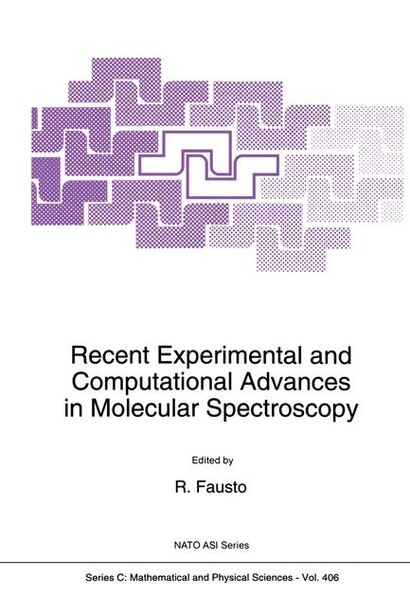 Recent Experimental and Computational Advances in Molecular Spectroscopy by Rui Fausto