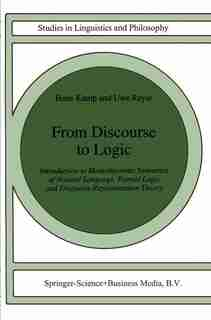 From Discourse to Logic: Introduction To Modeltheoretic Semantics Of Natural Language, Formal Logic And Discourse Representa by Hans Kamp