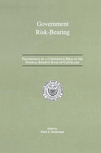 Government Risk-Bearing: Proceedings of a Conference Held at the Federal Reserve Bank of Cleveland, May 1991 by Mark S. Sniderman