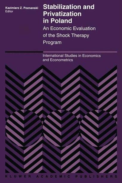 Stabilization and Privatization in Poland: An Economic Evaluation of the Shock Therapy Program by K. Poznanski