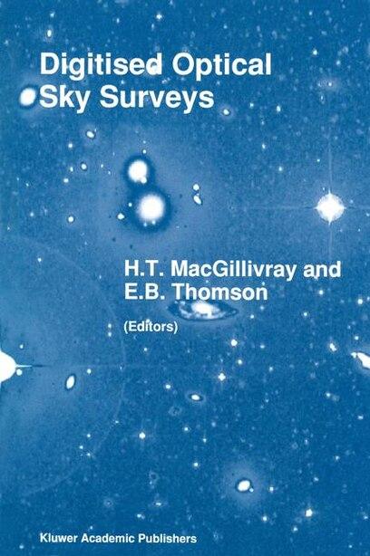 Digitised Optical Sky Surveys: Proceedings of the Conference on 'Digitised Optical Sky Surveys', Held in Edinburgh, Scotland, 18-2 by H.T. MacGillivray