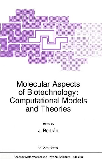 Molecular Aspects Of Biotechnology: Computational Models And Theories by Juan Bertr