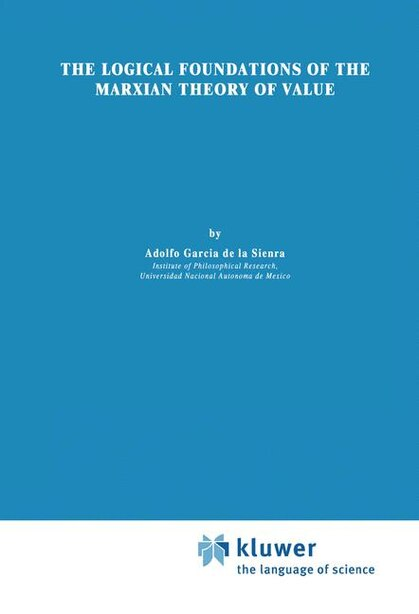 The Logical Foundations of the Marxian Theory of Value by Adolfo García De La Si