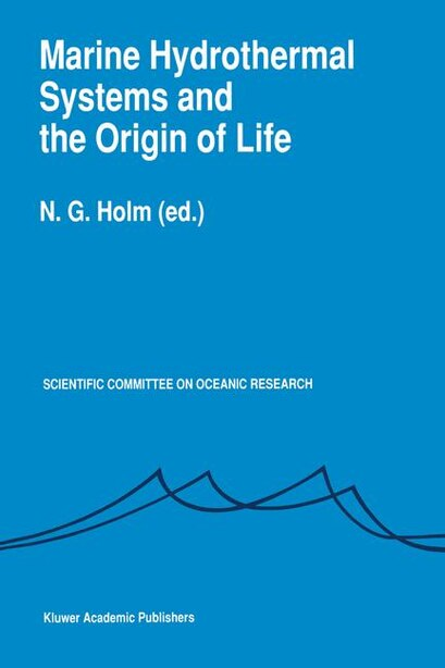 Marine Hydrothermal Systems and the Origin of Life: Report of SCOR Working Group 91 by N.G. Holm