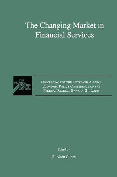 The Changing Market in Financial Services: Proceedings of the Fifteenth Annual Economic Policy Conference of the Federal Reserve Bank of St. L by R. Alton Gilbert